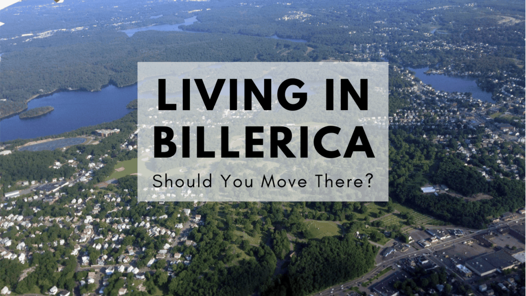 Living in Billerica, MA (2020) – Should You Move to Billerica? Ultimate Guide