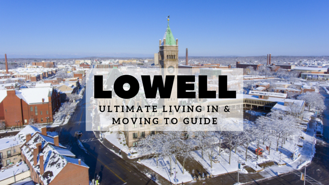 Lowell, MA   The 2020 Ultimate Living In & Moving To Guide   Mass Bay Movers