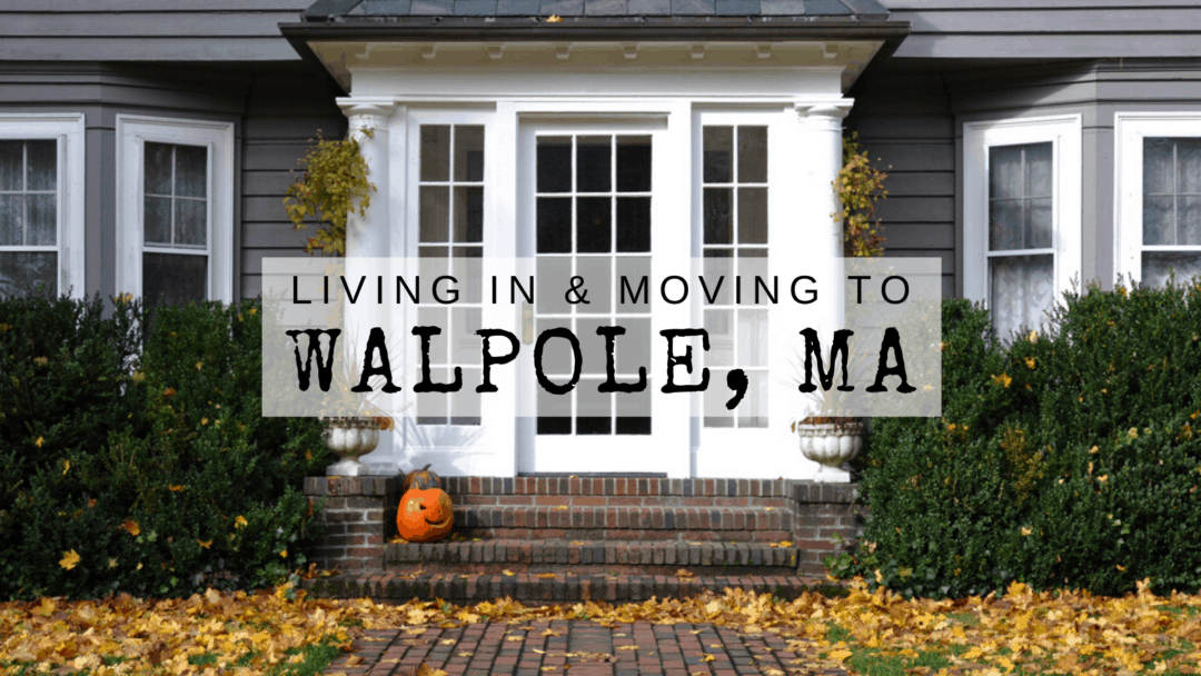 Living In & Moving To Walpole, MA | (2020) ULTIMATE Guide With Tips