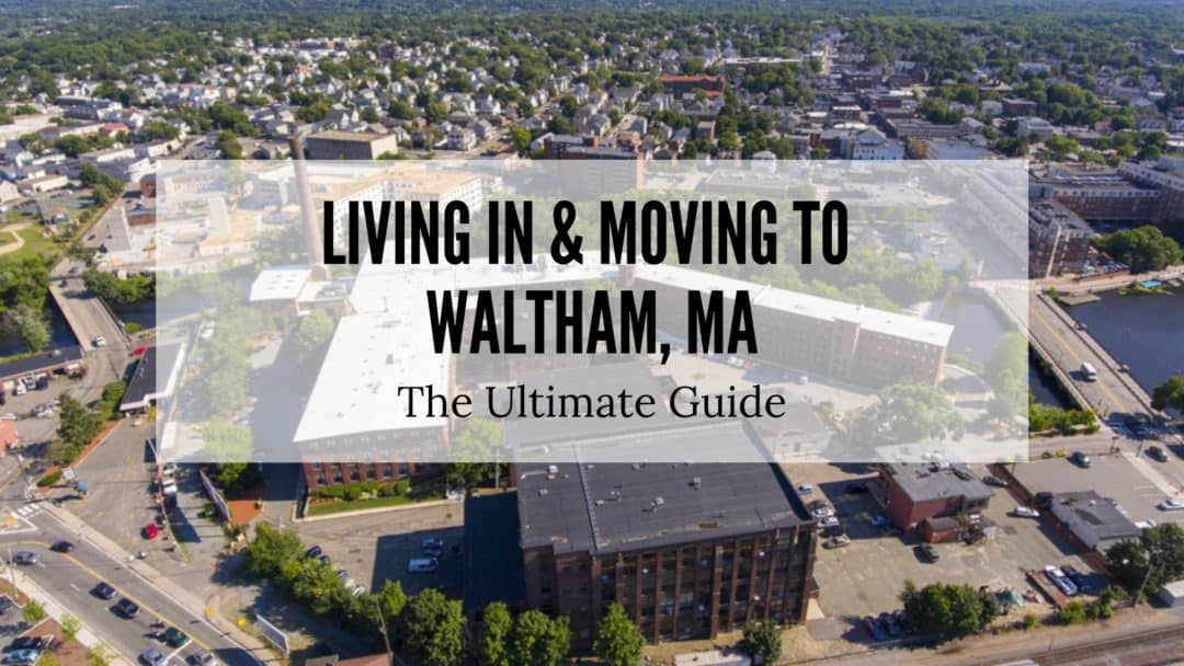 Waltham, MA | The (2020) Ultimate Living In & Moving To Guide