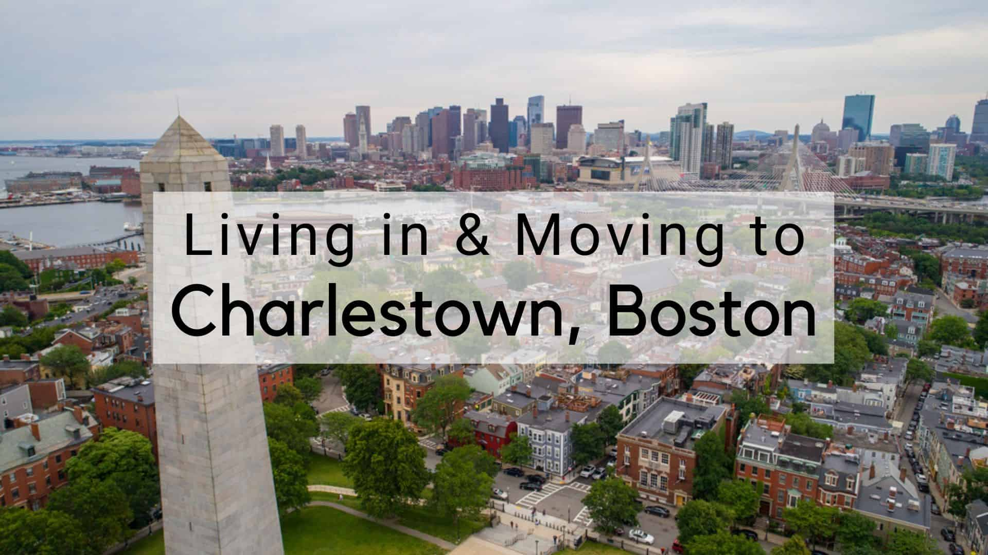 Living in & Moving to Charlestown, Boston