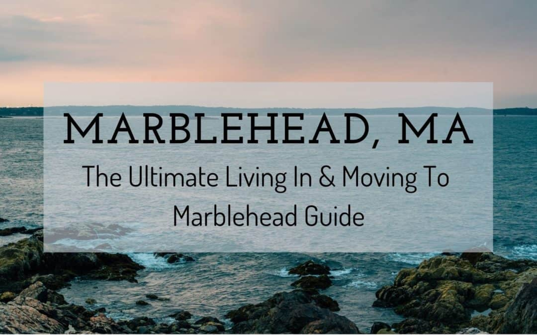 Marblehead MA | The (2020) Ultimate Living In & Moving To Marblehead Guide