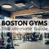 Boston Gyms ULTIMATE Guide [2020] | 💪 Boston's Best Gyms