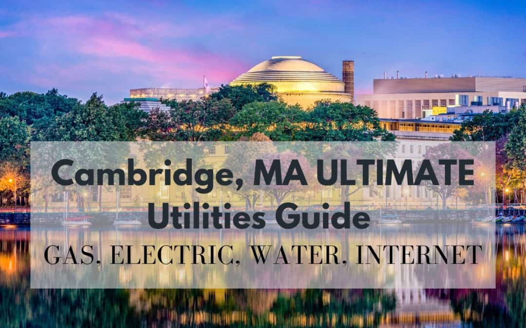 Cambridge MA ULTIMATE Utilities Guide | Gas, Electric, Water, Internet