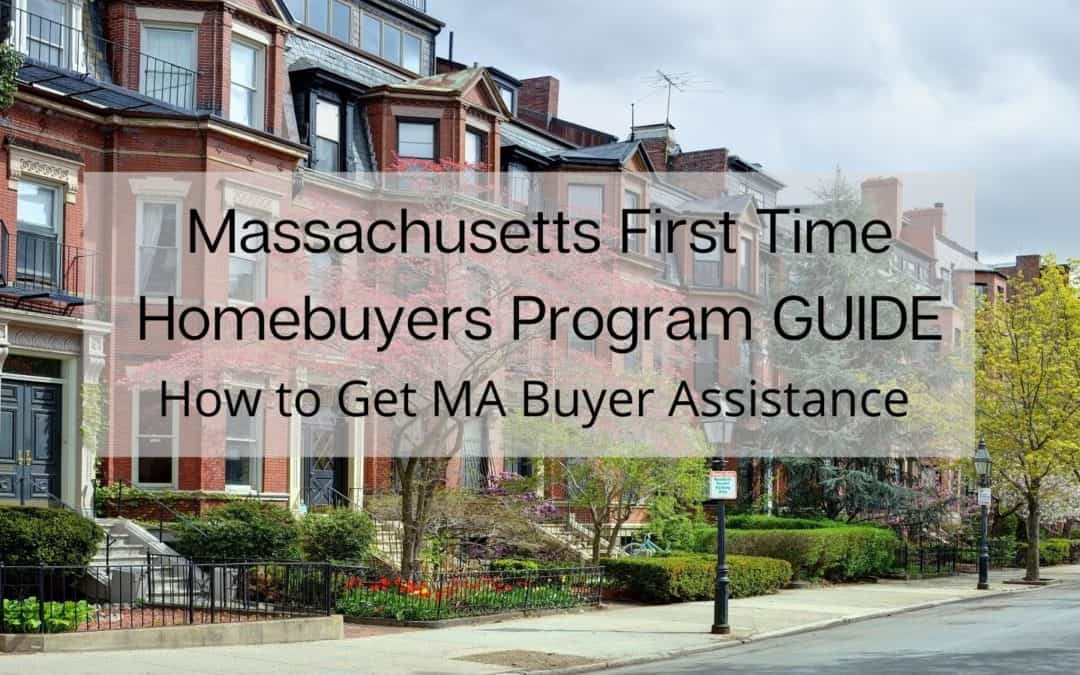 Massachusetts First Time Homebuyers Program GUIDE [2020] | How to Get 💰 MA Buyer Assistance {data, programs, tips, etc}