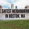 Safest Neighborhoods in Boston [2020] | ULTIMATE Boston Safe Neighborhood Guide