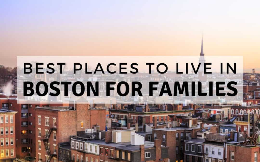 Best Places to Live in Boston for Families [2020] Best Boston Family Neighborhoods